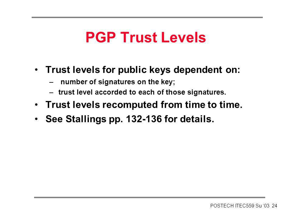 PGP Trust Levels Trust levels for public keys dependent on: