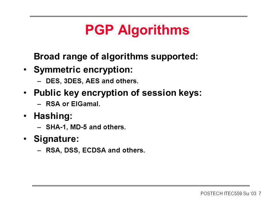 PGP Algorithms Broad range of algorithms supported: