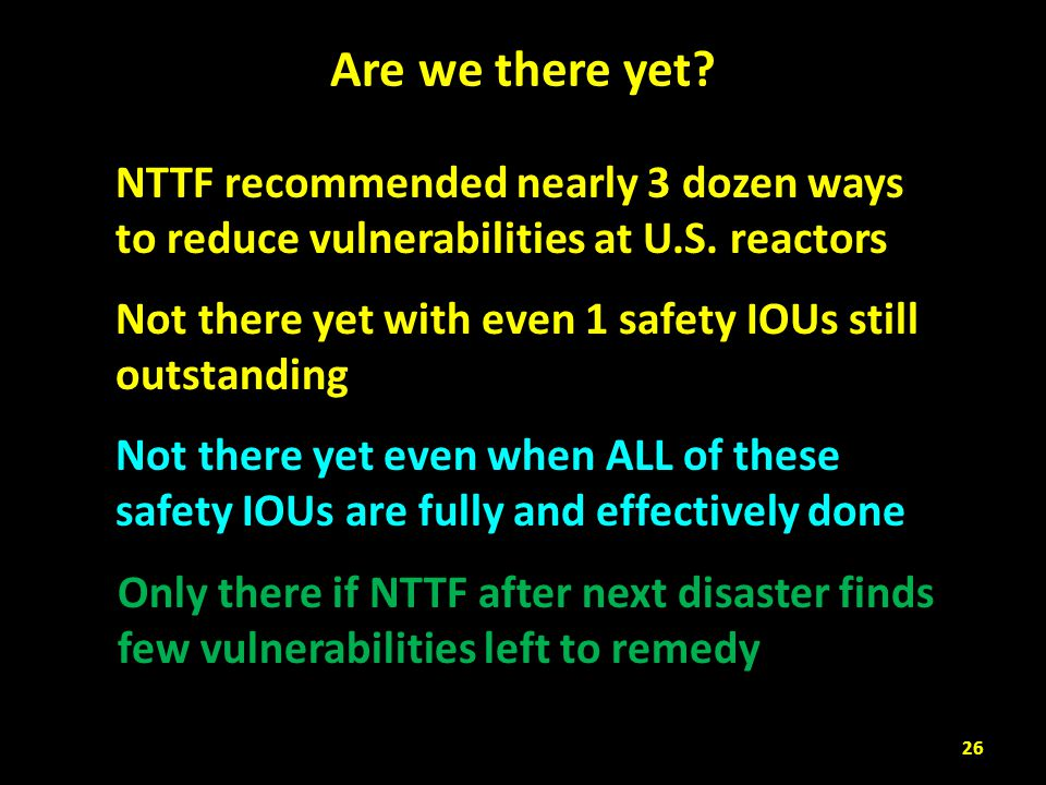 Are we there yet NTTF recommended nearly 3 dozen ways to reduce vulnerabilities at U.S. reactors.