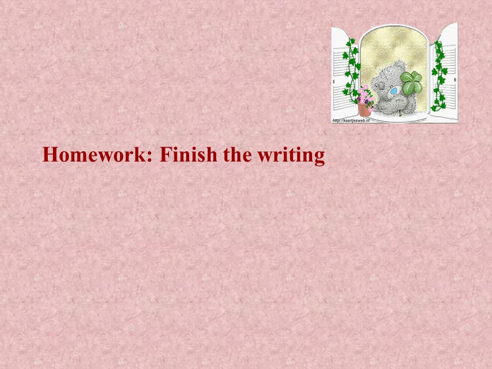 Homework: Finish the writing