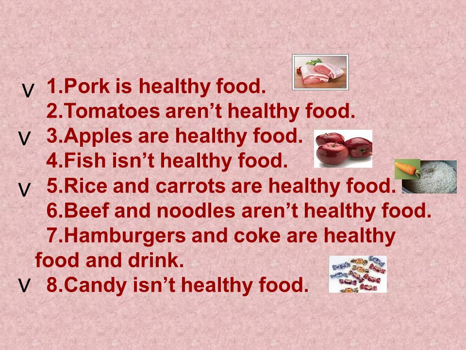 ∨ ∨ ∨ ∨ 1.Pork is healthy food. 2.Tomatoes aren't healthy food.