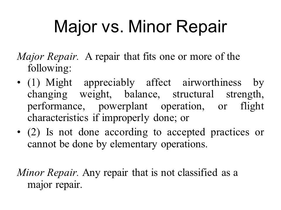 Major vs. Minor Repair Major Repair. A repair that fits one or more of the following: