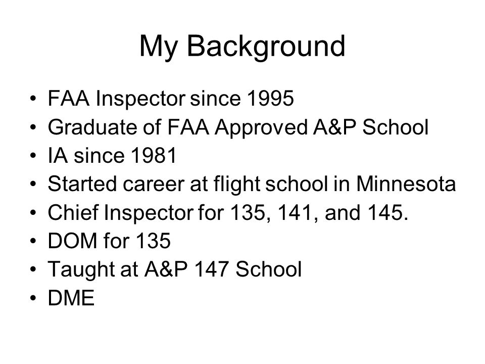 My Background FAA Inspector since 1995
