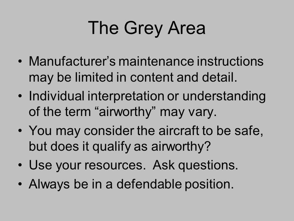 The Grey Area Manufacturer's maintenance instructions may be limited in content and detail.