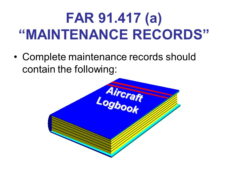 FAR 91.417 (a) MAINTENANCE RECORDS