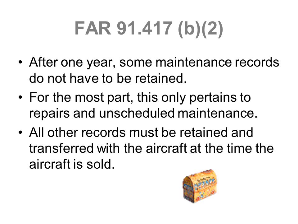 FAR 91.417 (b)(2) After one year, some maintenance records do not have to be retained.