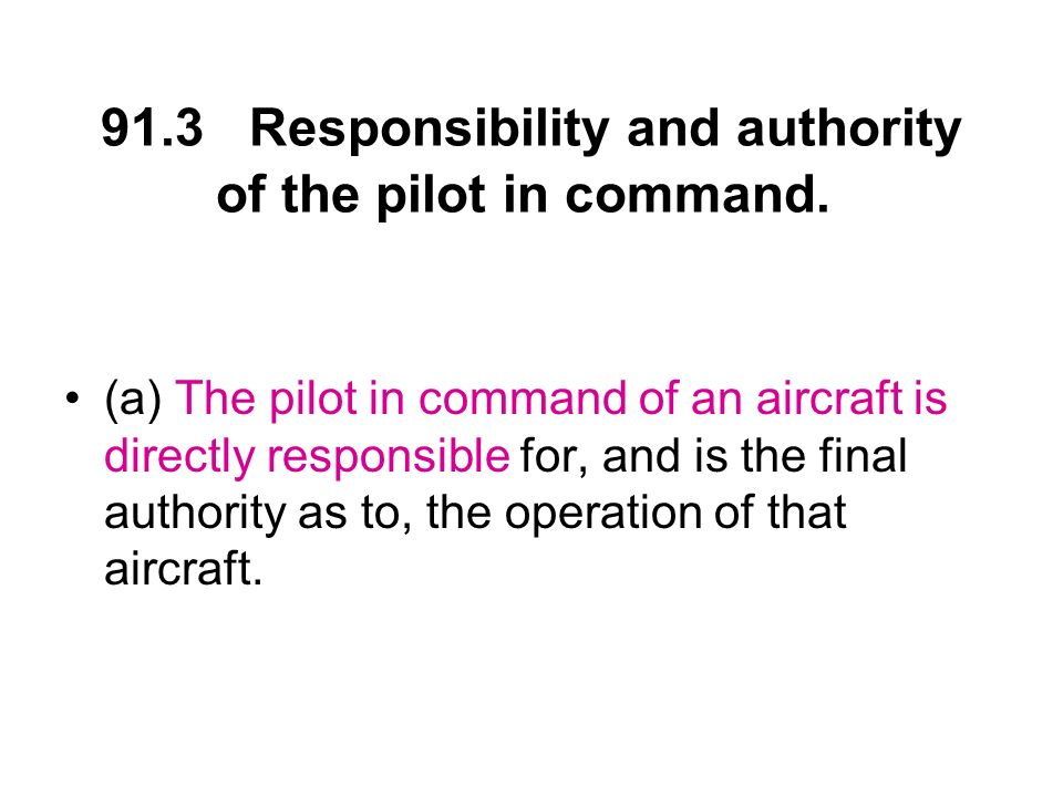 91.3 Responsibility and authority of the pilot in command.