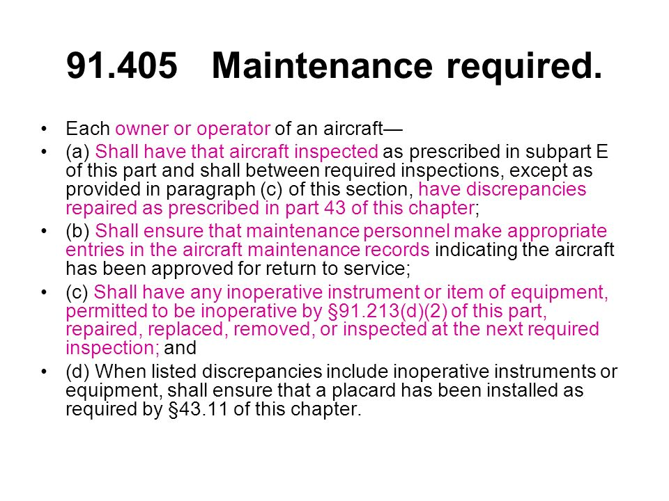 91.405 Maintenance required. Each owner or operator of an aircraft—