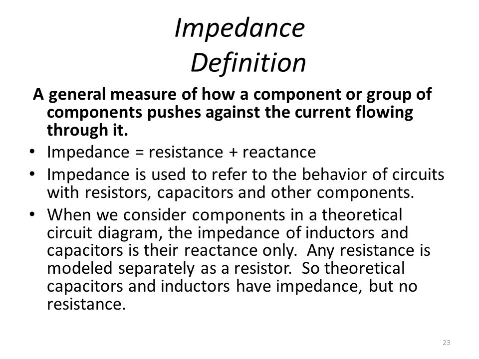 Impedance Definition A general measure of how a component or group of components pushes against the current flowing through it.