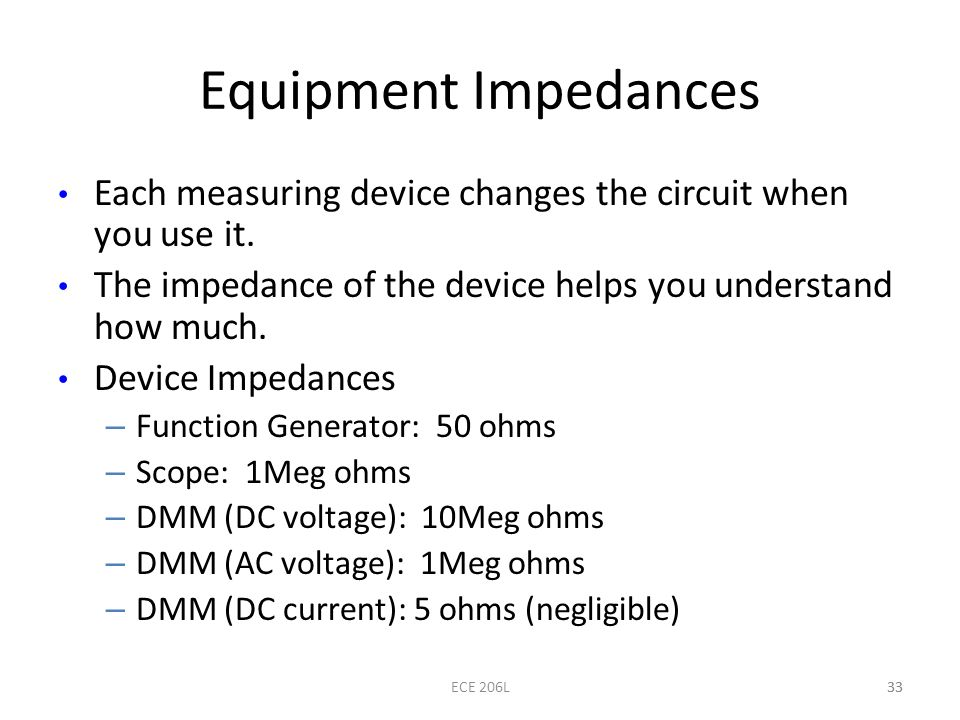 Equipment Impedances Each measuring device changes the circuit when you use it. The impedance of the device helps you understand how much.