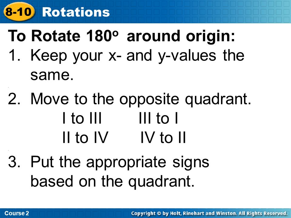 To Rotate 180o around origin: 1. Keep your x- and y-values the same.