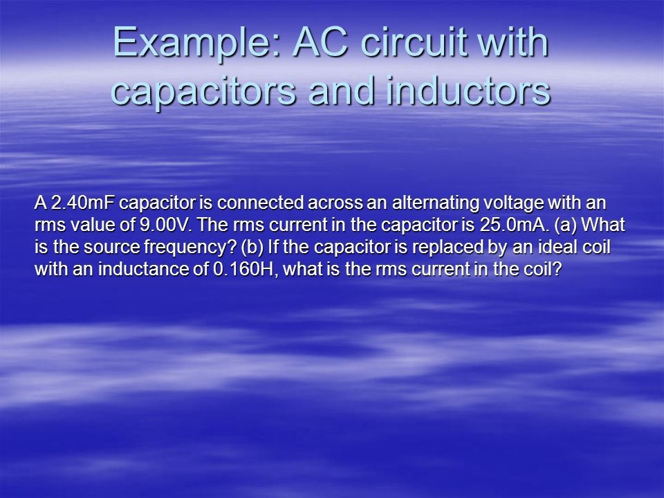 Example: AC circuit with capacitors and inductors