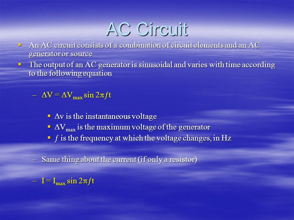 AC Circuit An AC circuit consists of a combination of circuit elements and an AC generator or source.