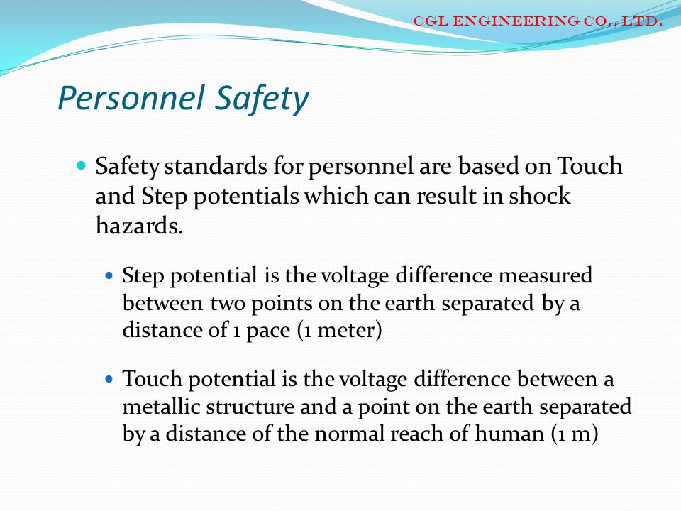 CGL ENGINEERING CO., LTD. Personnel Safety. Safety standards for personnel are based on Touch and Step potentials which can result in shock hazards.
