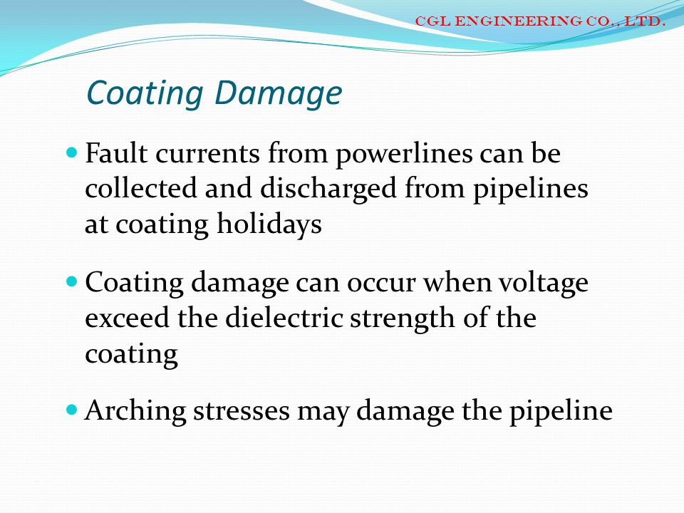 CGL ENGINEERING CO., LTD.Coating Damage. Fault currents from powerlines can be collected and discharged from pipelines at coating holidays.