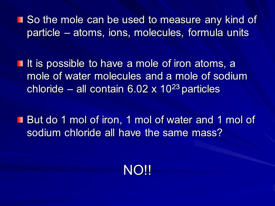 So the mole can be used to measure any kind of particle – atoms, ions, molecules, formula units