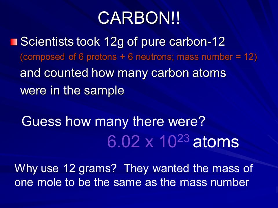 CARBON!! 6.02 x 1023 atoms Guess how many there were