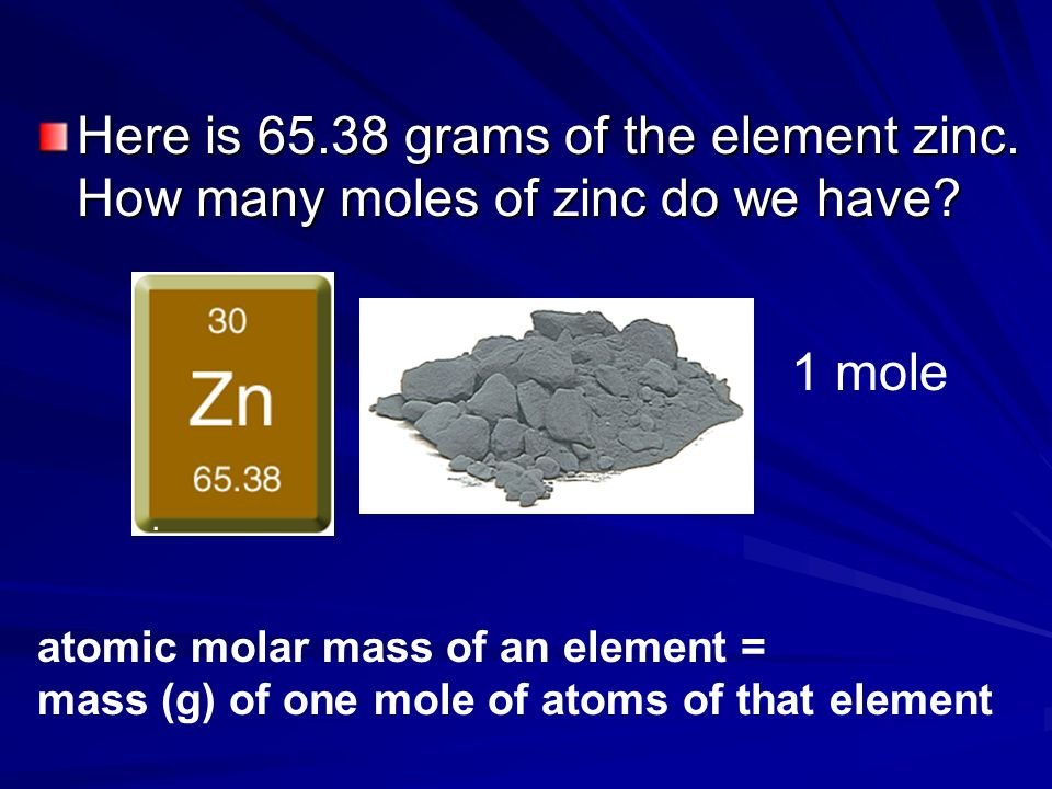 Here is 65. 38 grams of the element zinc
