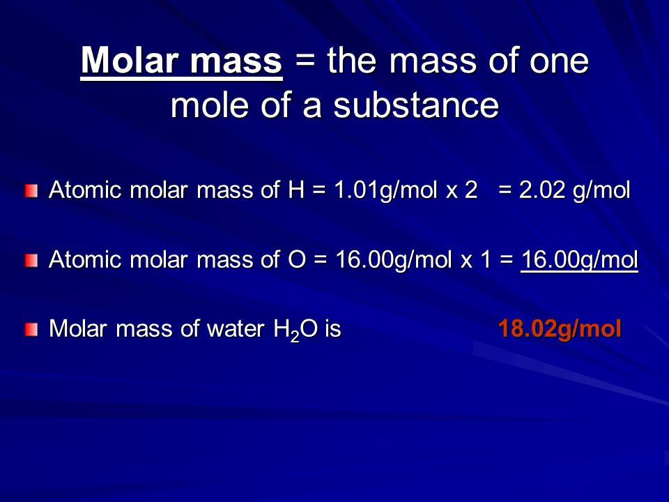 Molar mass = the mass of one mole of a substance