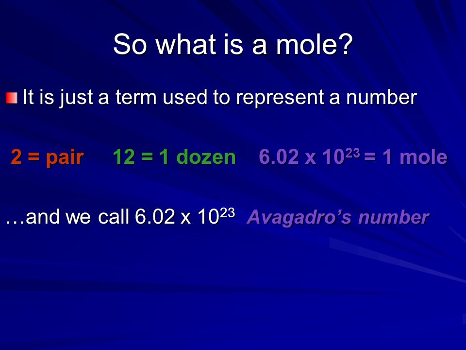So what is a mole It is just a term used to represent a number