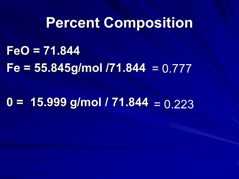 Percent Composition FeO = 71.844 Fe = 55.845g/mol /71.844 = 0.777