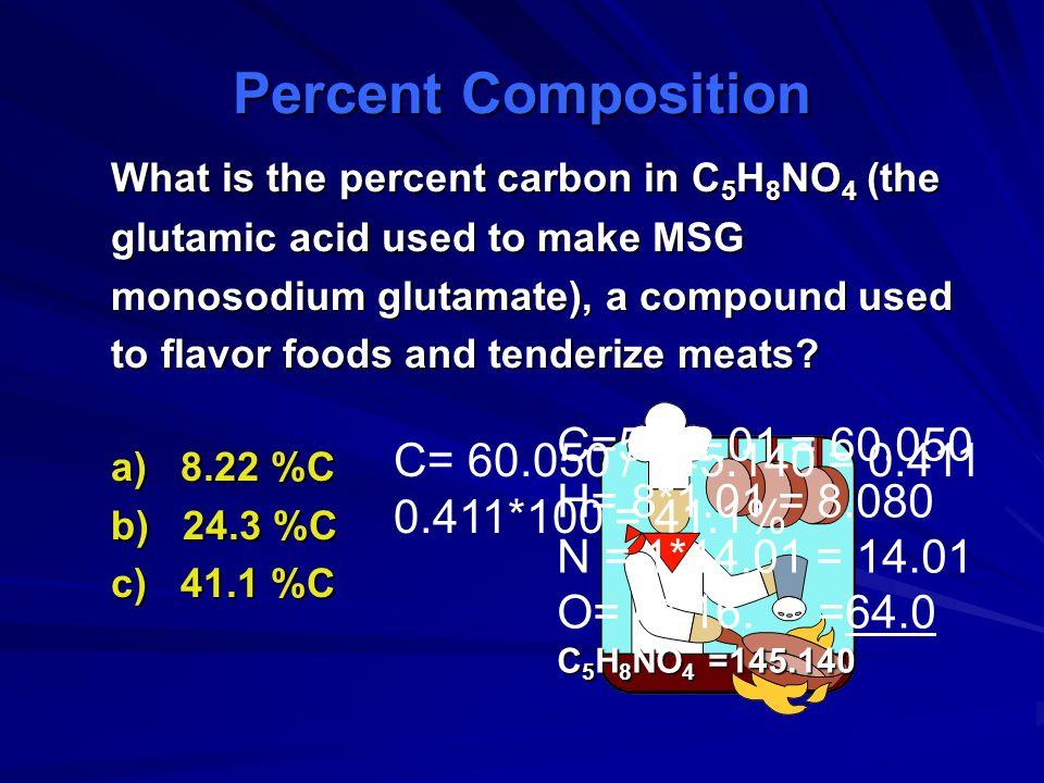 Percent Composition C=5*12.01 = 60.050 C= 60.050 / 145.140 = 0.411