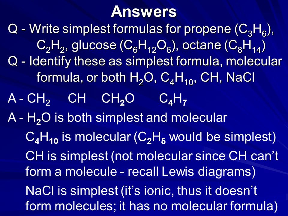 Answers Q - Write simplest formulas for propene (C3H6),