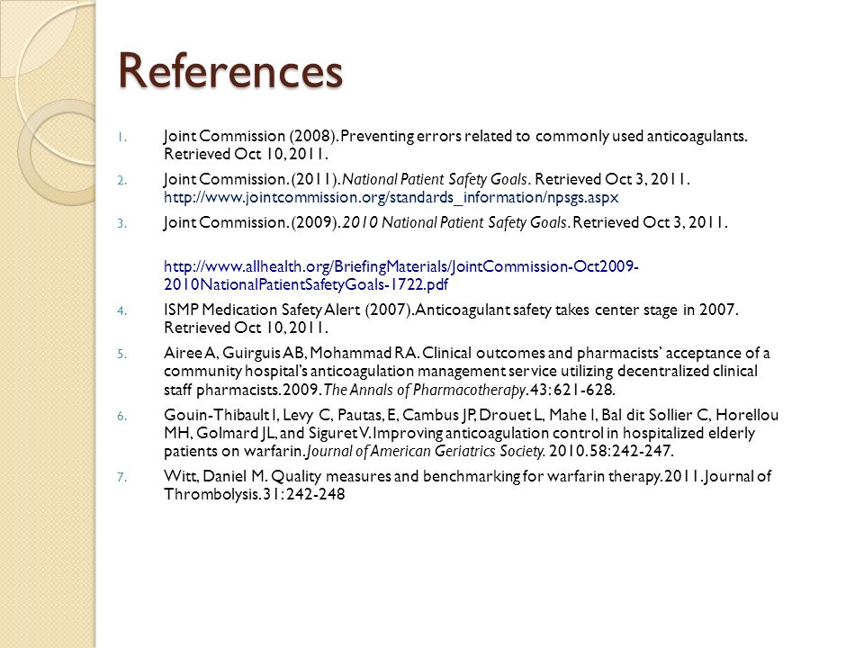 References Joint Commission (2008). Preventing errors related to commonly used anticoagulants. Retrieved Oct 10,