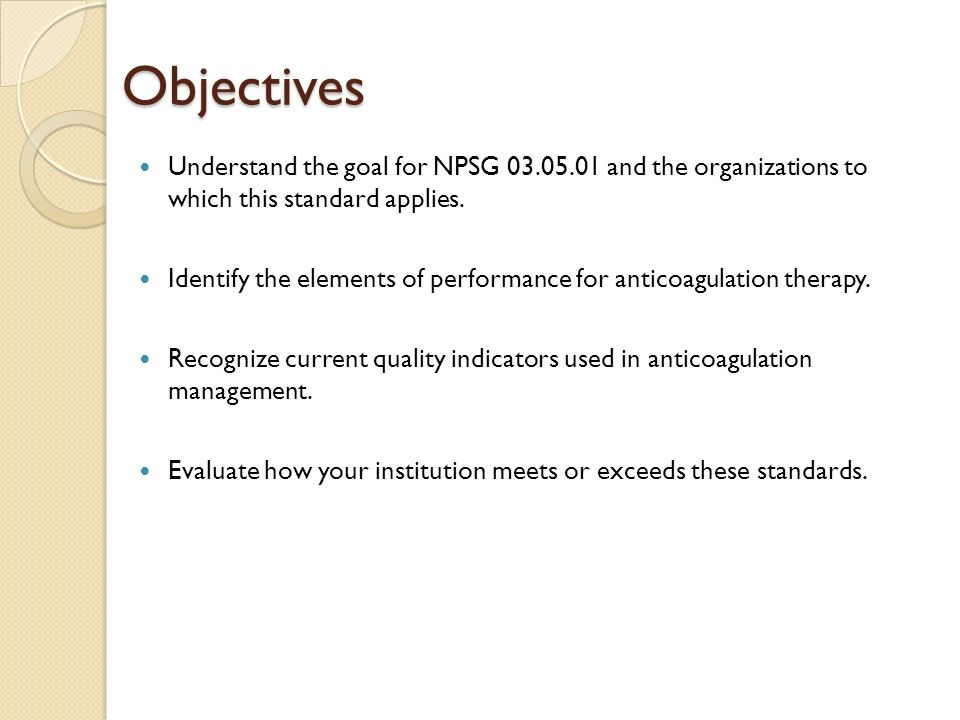 Objectives Understand the goal for NPSG 03.05.01 and the organizations to which this standard applies.