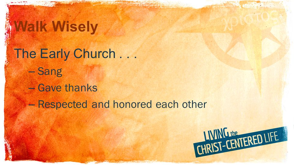 Walk Wisely The Early Church . . . Sang Gave thanks