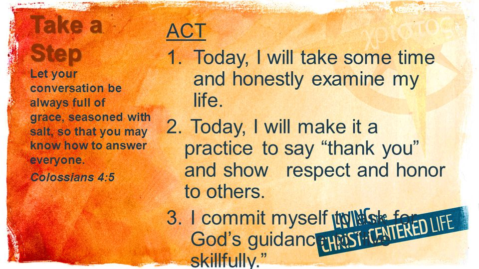 ACT Today, I will take some time and honestly examine my life.
