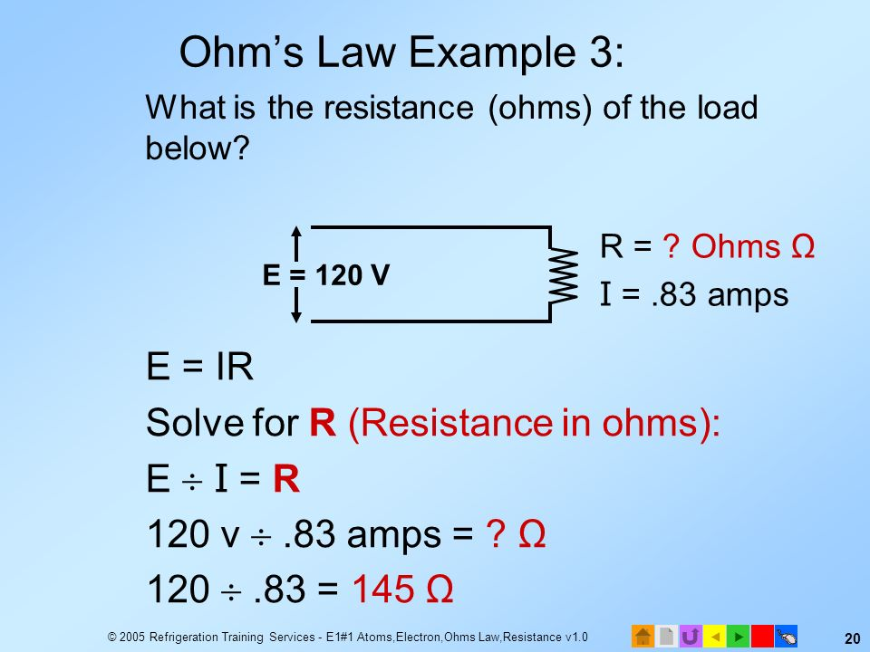 Ohm's Law Example 3: E = IR Solve for R (Resistance in ohms):
