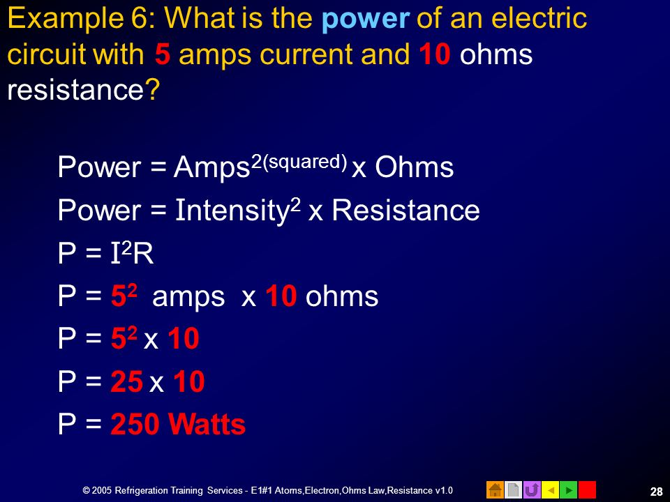 Power = Amps2(squared) x Ohms Power = Intensity2 x Resistance P = I2R