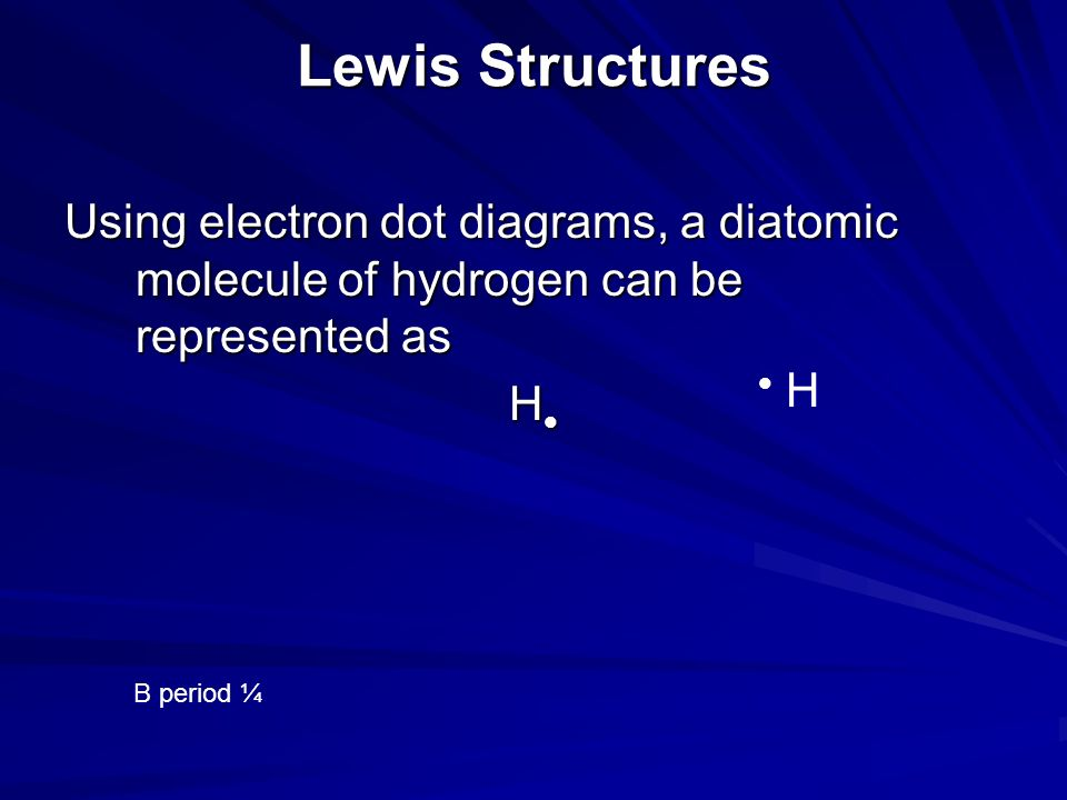 Lewis Structures Using electron dot diagrams, a diatomic molecule of hydrogen can be represented as.