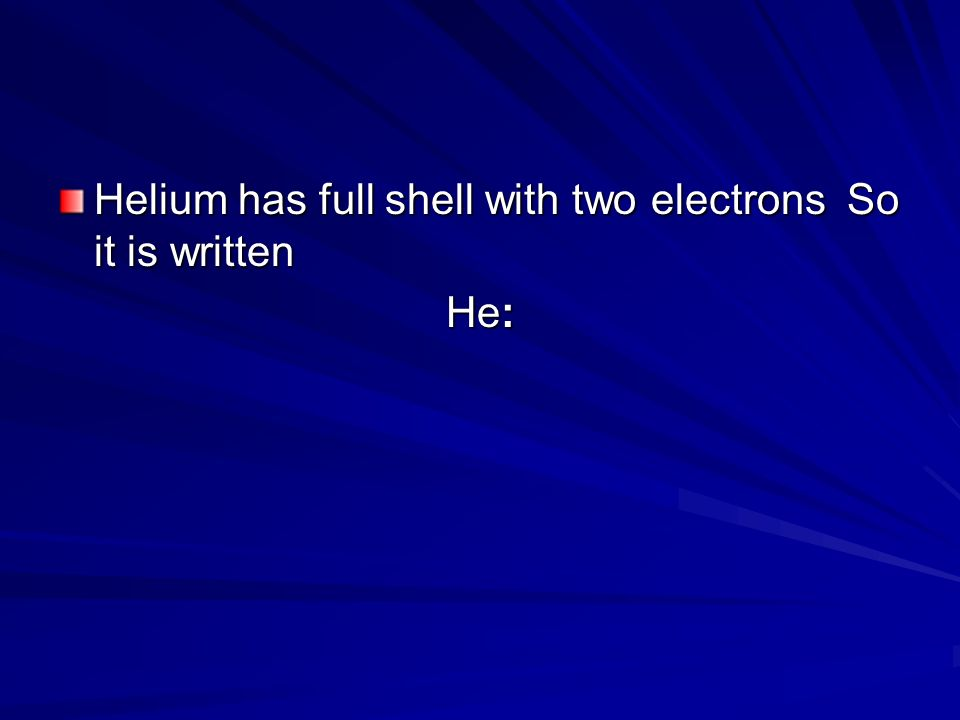 Helium has full shell with two electrons So it is written