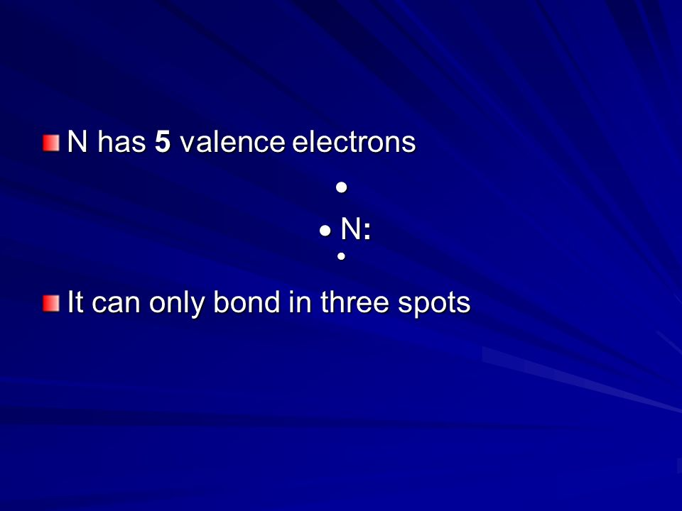 N has 5 valence electrons
