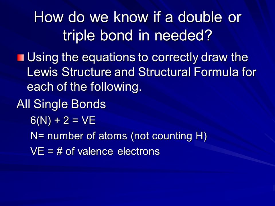 How do we know if a double or triple bond in needed