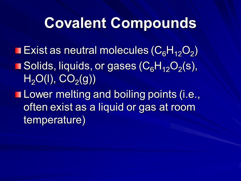 Covalent Compounds Exist as neutral molecules (C6H12O2)