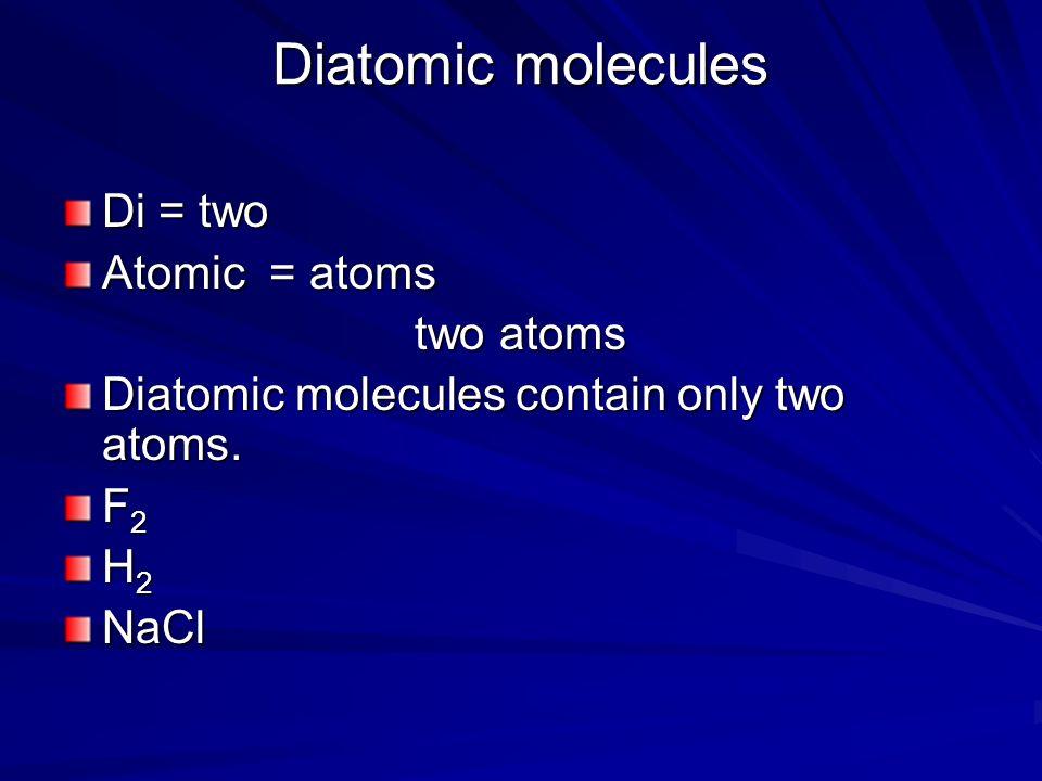 Diatomic molecules Di = two Atomic = atoms two atoms