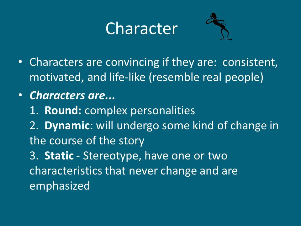 CharacterCharacters are convincing if they are: consistent, motivated, and life-like (resemble real people)