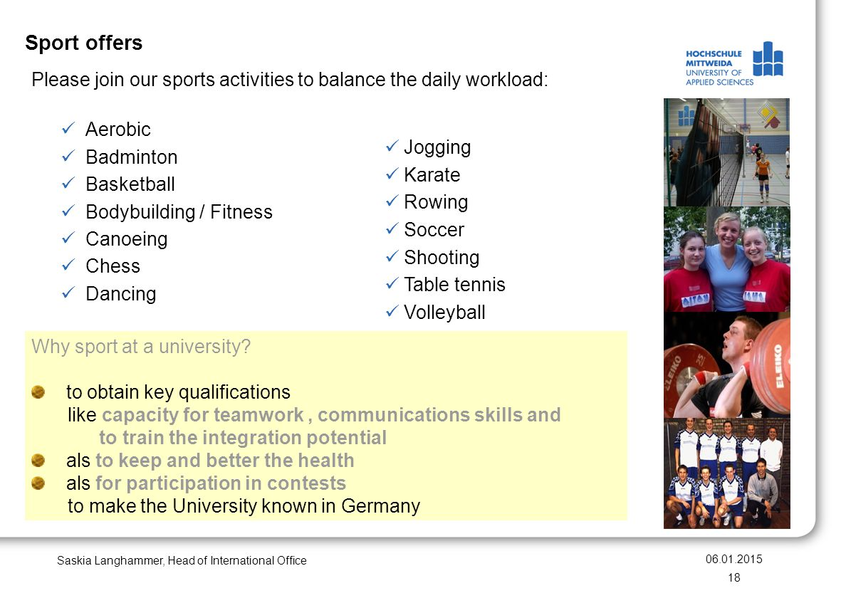 Sport offers Please join our sports activities to balance the daily workload: Aerobic. Badminton.