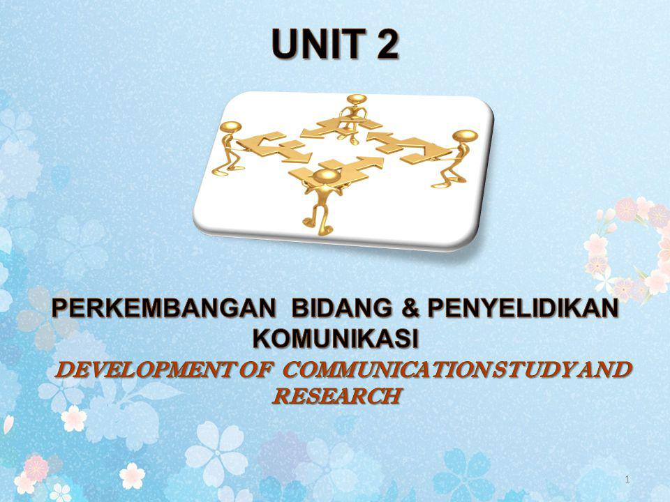 UNIT 2 PERKEMBANGAN BIDANG & PENYELIDIKAN KOMUNIKASI DEVELOPMENT OF COMMUNICATION STUDY AND RESEARCH