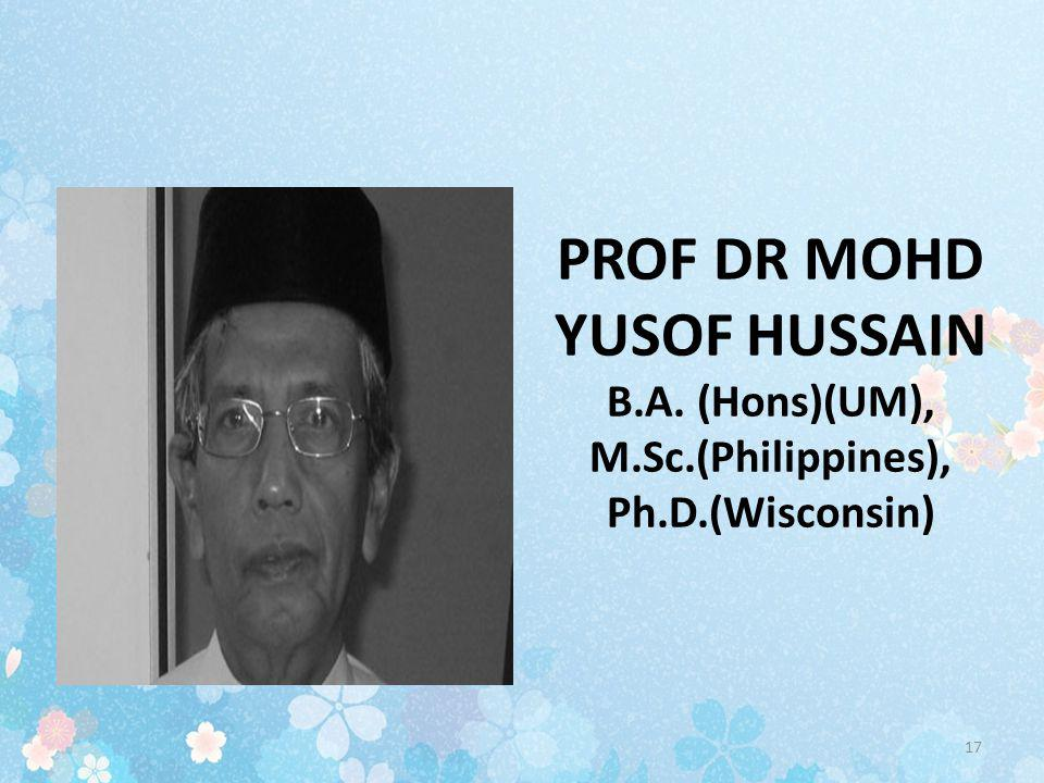 PROF DR MOHD YUSOF HUSSAIN B. A. (Hons)(UM), M. Sc. (Philippines), Ph