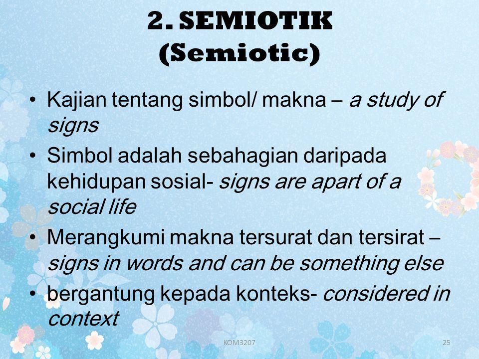 2. SEMIOTIK (Semiotic) Kajian tentang simbol/ makna – a study of signs
