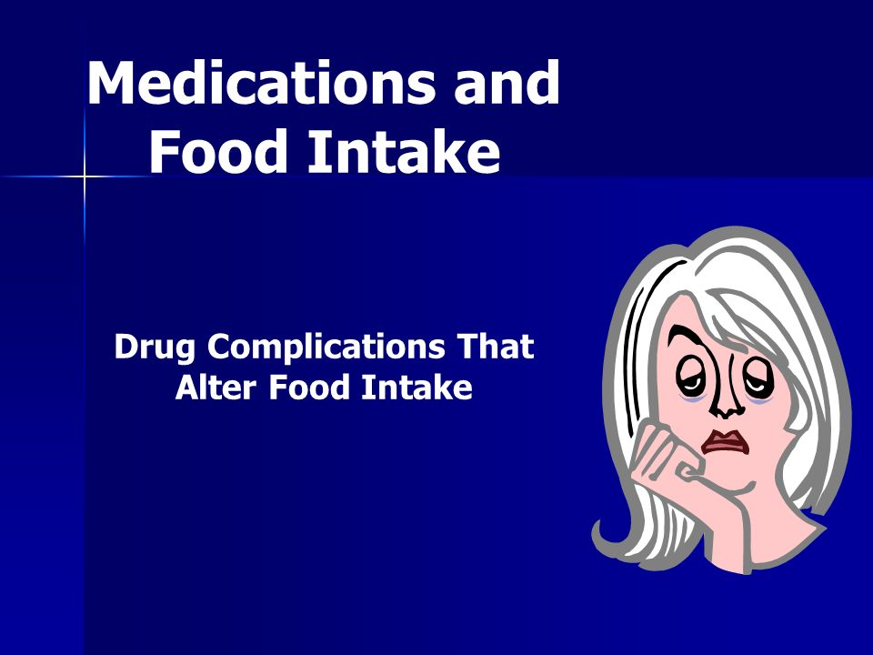 Medications and Food Intake Drug Complications That
