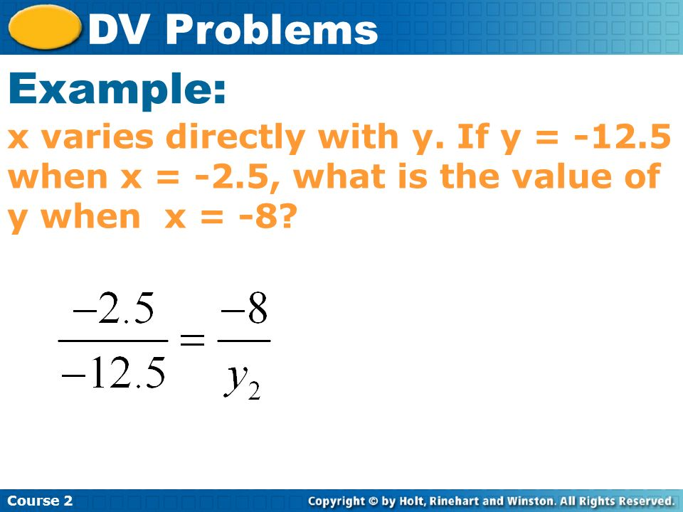Course 2 DV Problems. Example: x varies directly with y.