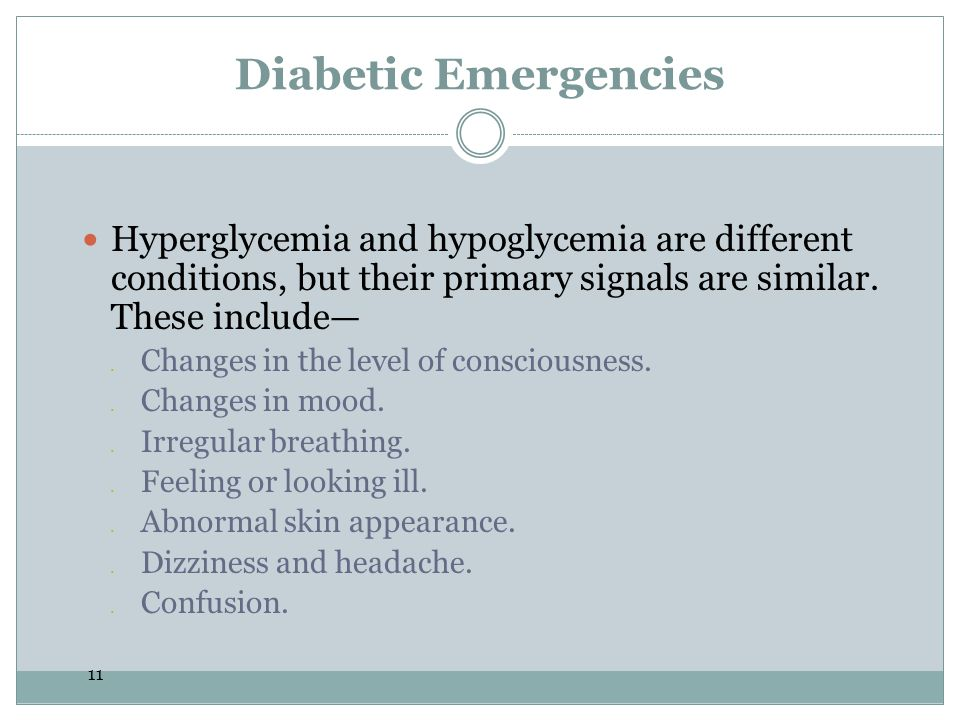 Diabetic Emergencies Hyperglycemia and hypoglycemia are different conditions, but their primary signals are similar. These include—