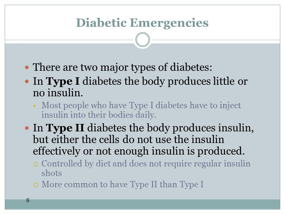 Diabetic Emergencies There are two major types of diabetes: