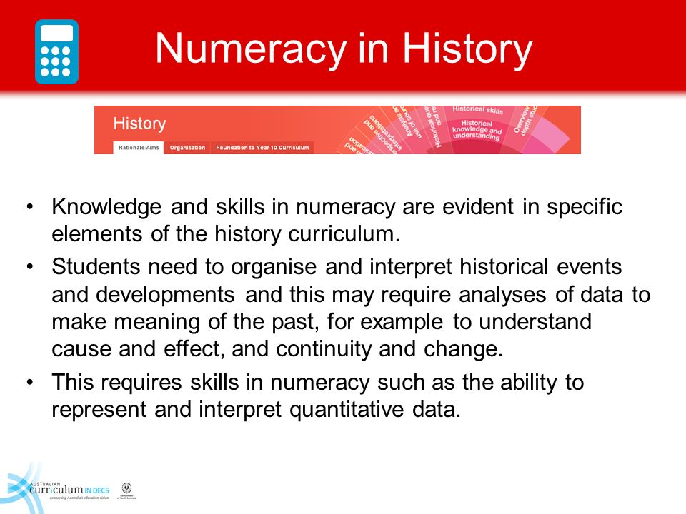 Numeracy in History Knowledge and skills in numeracy are evident in specific elements of the history curriculum.