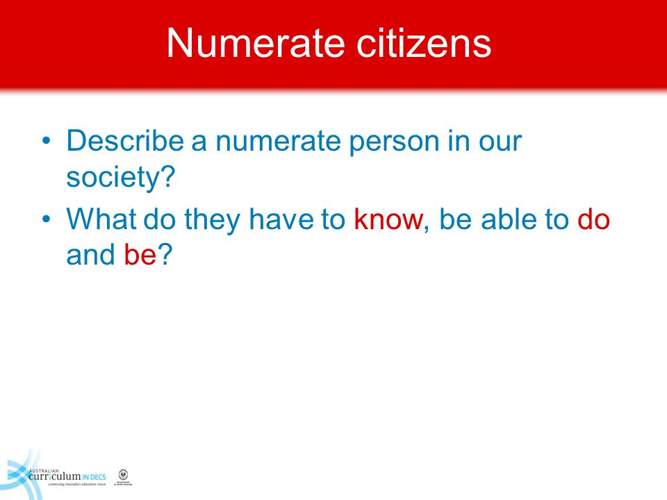 Numerate citizens Describe a numerate person in our society